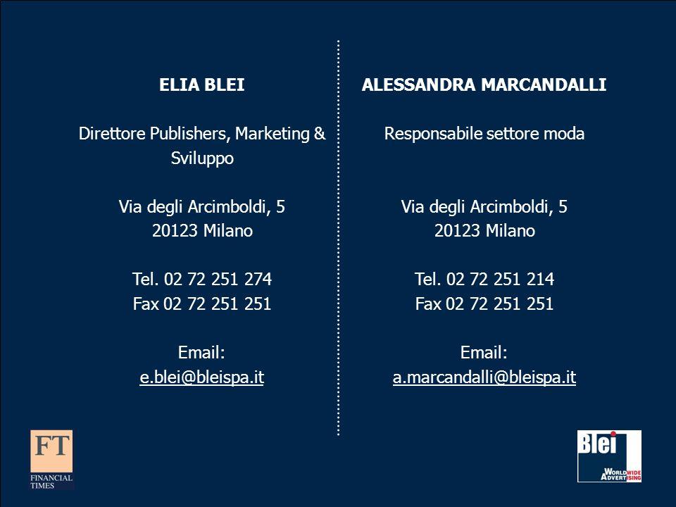 ELIA BLEI Direttore Publishers, Marketing & Sviluppo Via degli Arcimboldi, 5 20123 Milano Tel. 02 72 251 274 Fax 02 72 251 251 Email: e.blei@bleispa.i