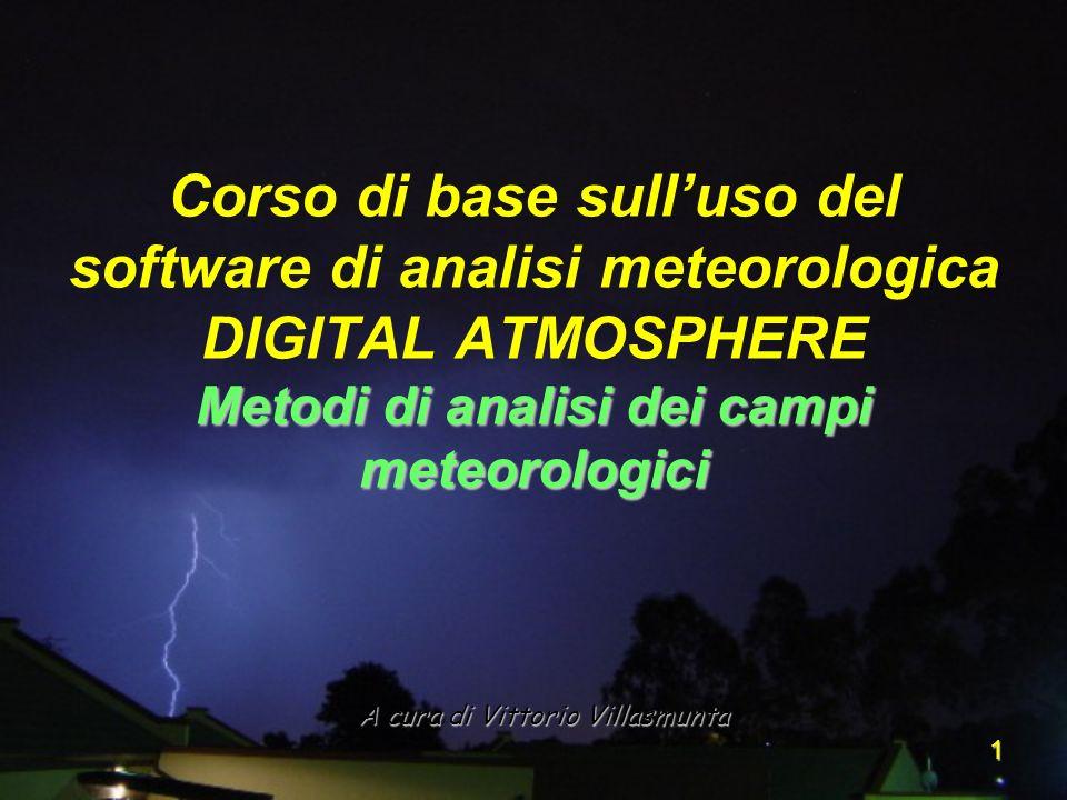1 A cura di Vittorio Villasmunta Metodi di analisi dei campi meteorologici Corso di base sulluso del software di analisi meteorologica DIGITAL ATMOSPHERE Metodi di analisi dei campi meteorologici