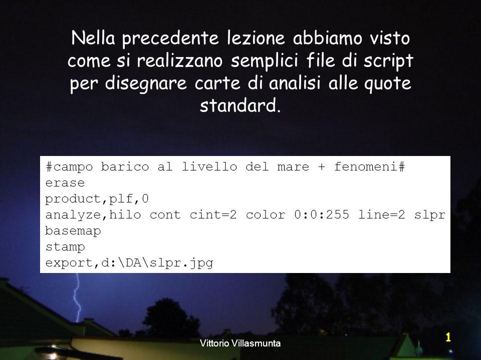 Vittorio Villasmunta 1 Nella precedente lezione abbiamo visto come si realizzano semplici file di script per disegnare carte di analisi alle quote sta