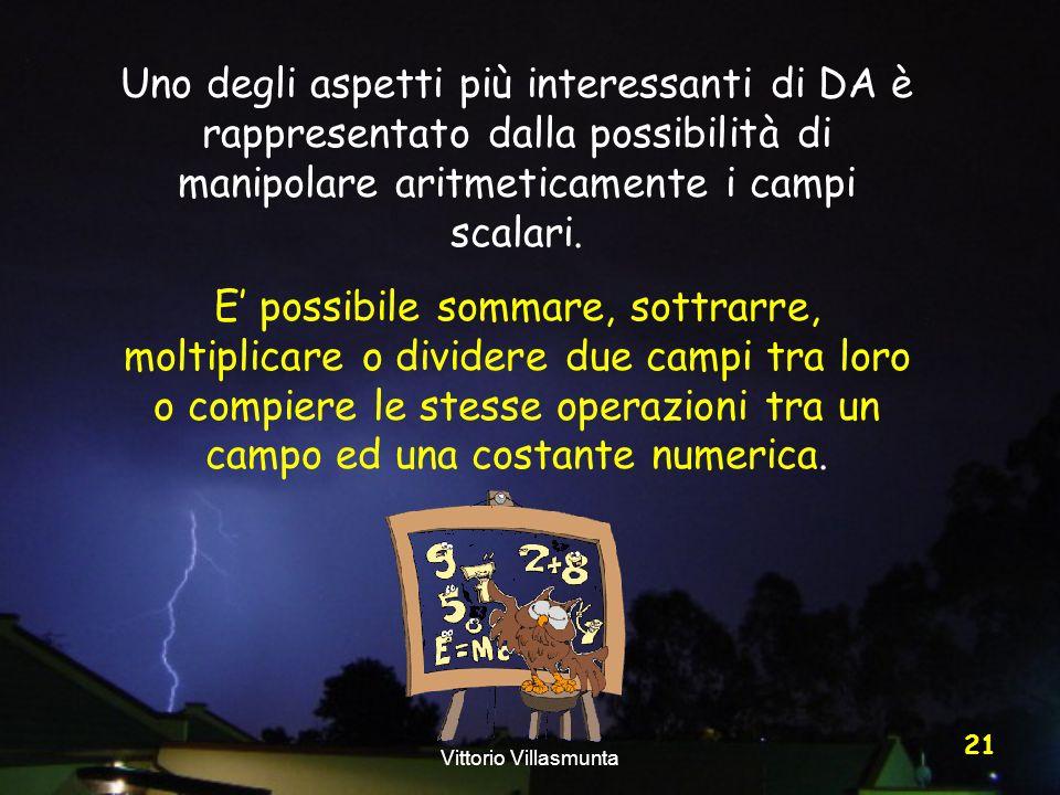 Vittorio Villasmunta 21 Uno degli aspetti più interessanti di DA è rappresentato dalla possibilità di manipolare aritmeticamente i campi scalari. E po