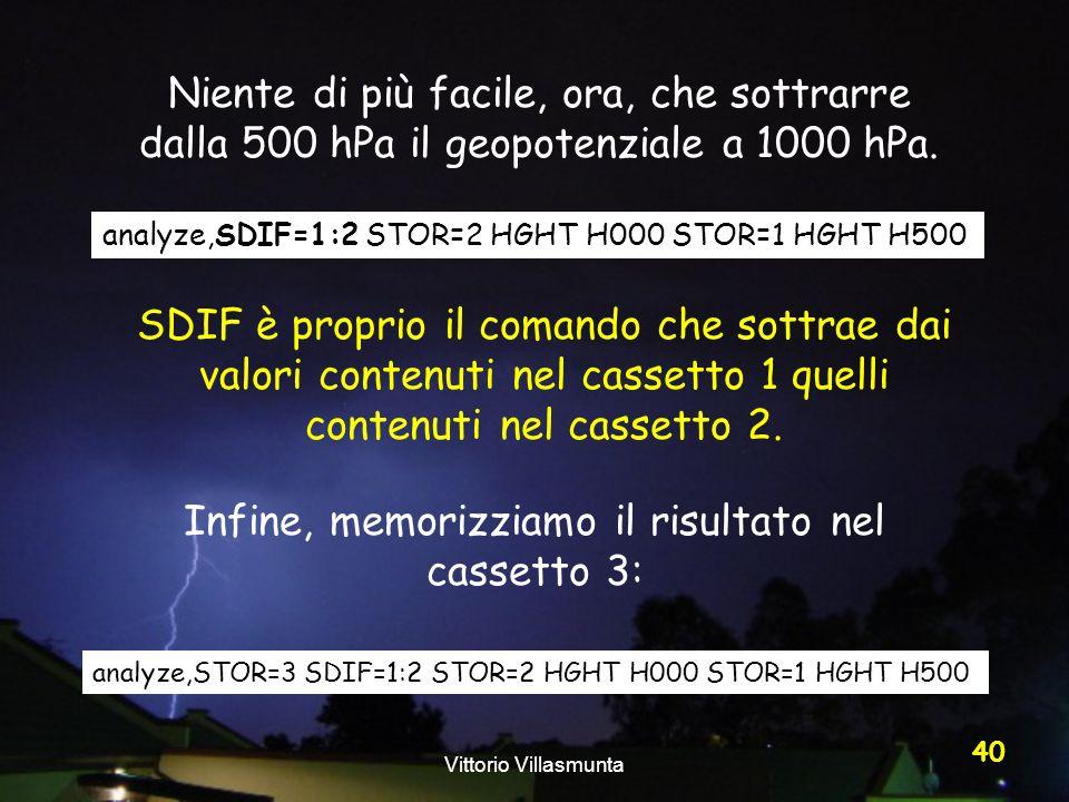 Vittorio Villasmunta 40 analyze,SDIF=1:2 STOR=2 HGHT H000 STOR=1 HGHT H500 Niente di più facile, ora, che sottrarre dalla 500 hPa il geopotenziale a 1