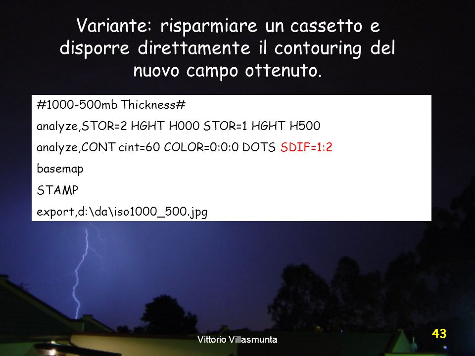 Vittorio Villasmunta 43 #1000-500mb Thickness# analyze,STOR=2 HGHT H000 STOR=1 HGHT H500 analyze,CONT cint=60 COLOR=0:0:0 DOTS SDIF=1:2 basemap STAMP