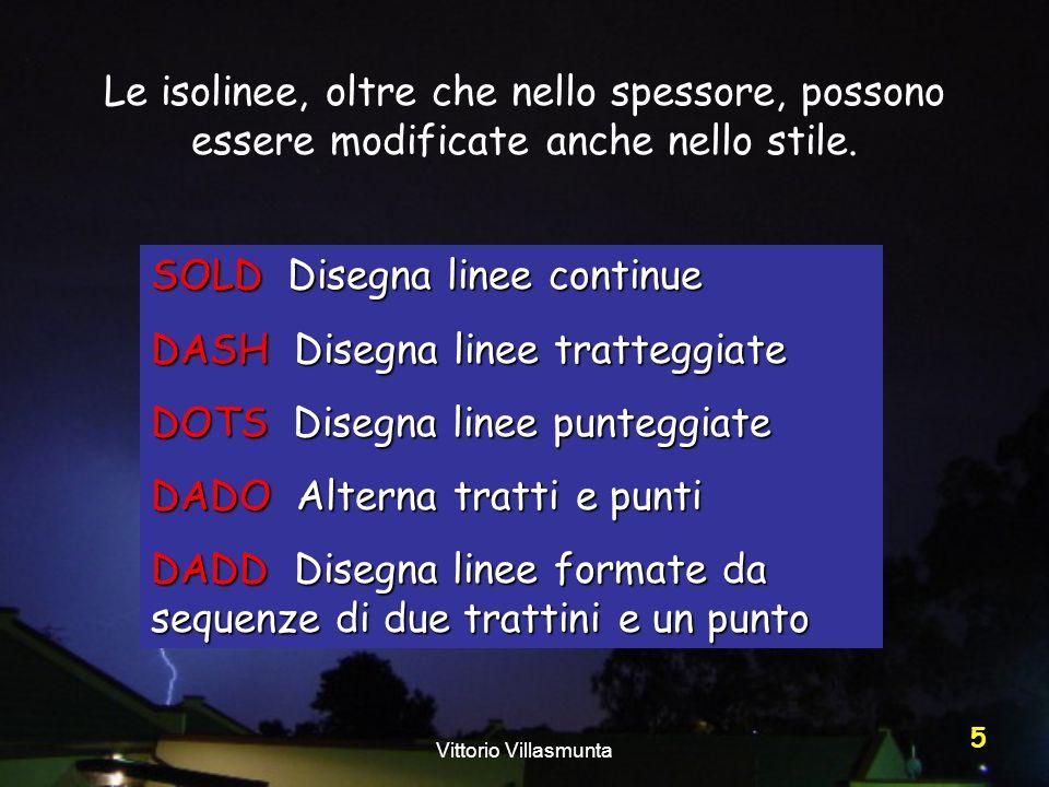 Vittorio Villasmunta 5 Le isolinee, oltre che nello spessore, possono essere modificate anche nello stile. SOLD Disegna linee continue DASH Disegna li