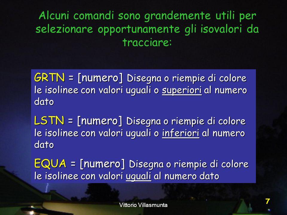 Vittorio Villasmunta 8 Ad esempio, desideriamo ottenere una carta di analisi delle temperature che riporti solo gli isovalori uguali o superiori a 15°C.