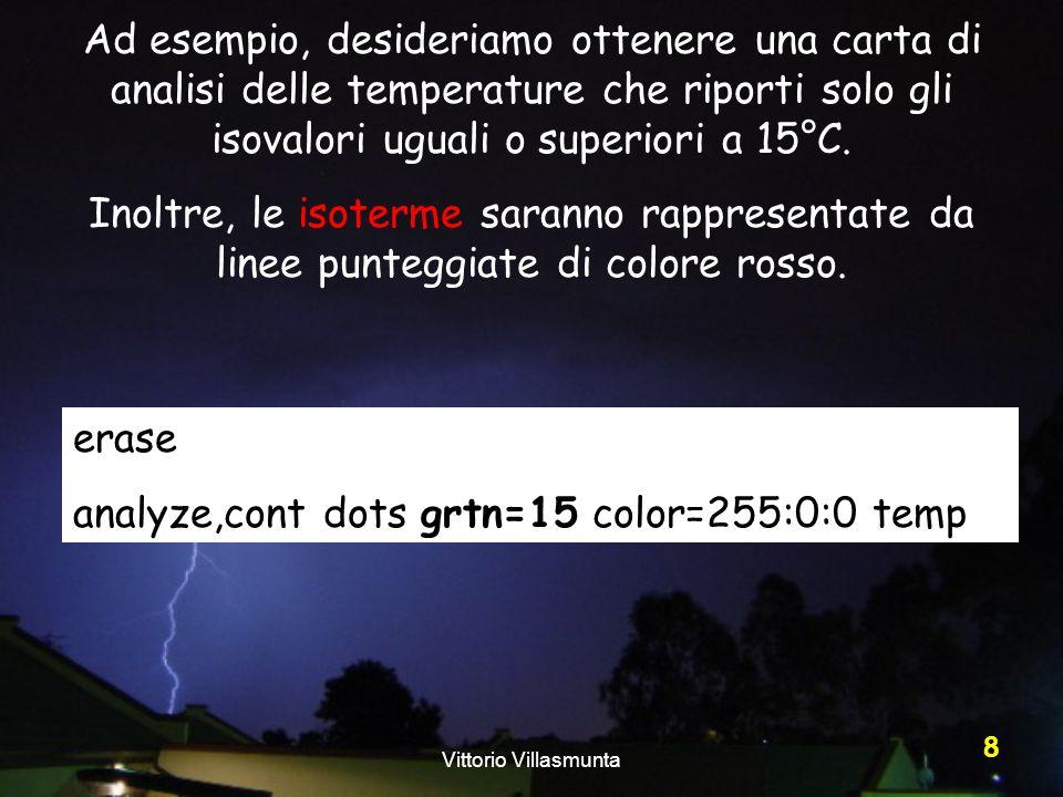 Vittorio Villasmunta 8 Ad esempio, desideriamo ottenere una carta di analisi delle temperature che riporti solo gli isovalori uguali o superiori a 15°
