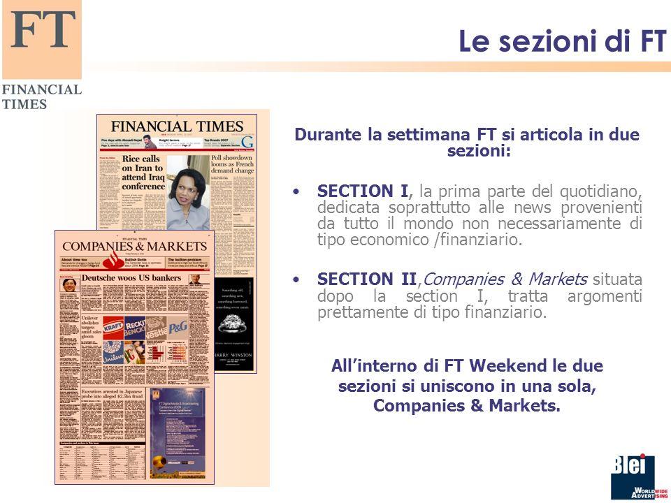 Le sezioni di FT Durante la settimana FT si articola in due sezioni: SECTION I, la prima parte del quotidiano, dedicata soprattutto alle news provenienti da tutto il mondo non necessariamente di tipo economico /finanziario.