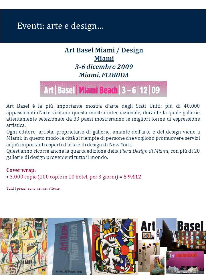 Eventi: arte e design… Art Basel è la più importante mostra darte degli Stati Uniti: più di 40.000 appassionati darte visitano questa mostra internazionale, durante la quale gallerie attentamente selezionate da 33 paesi mostreranno le migliori forme di espressione artistica.