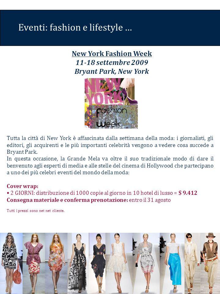 Eventi: fashion e lifestyle … Tutta la città di New York è affascinata dalla settimana della moda: i giornalisti, gli editori, gli acquirenti e le più importanti celebrità vengono a vedere cosa succede a Bryant Park.