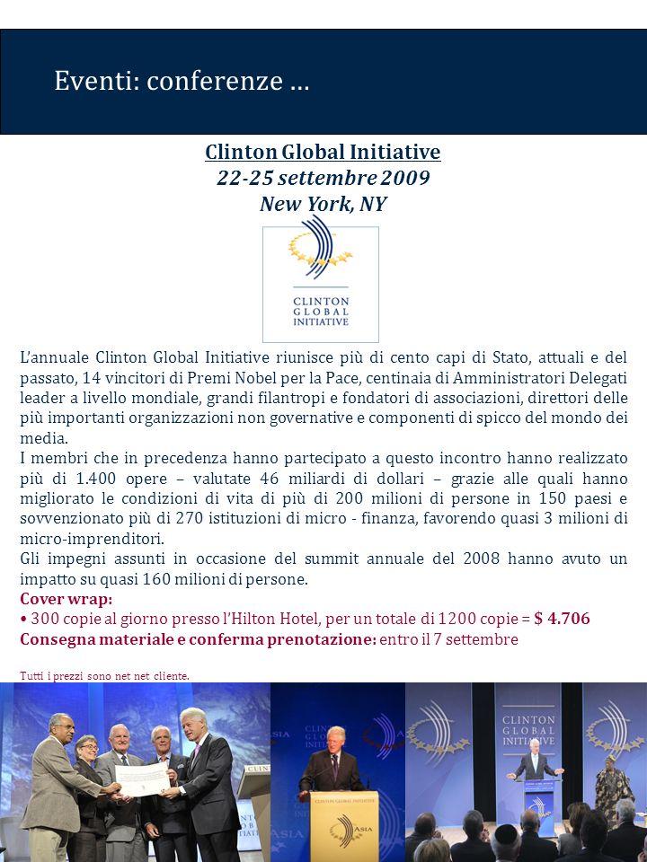 Eventi: conferenze … Lannuale Clinton Global Initiative riunisce più di cento capi di Stato, attuali e del passato, 14 vincitori di Premi Nobel per la Pace, centinaia di Amministratori Delegati leader a livello mondiale, grandi filantropi e fondatori di associazioni, direttori delle più importanti organizzazioni non governative e componenti di spicco del mondo dei media.