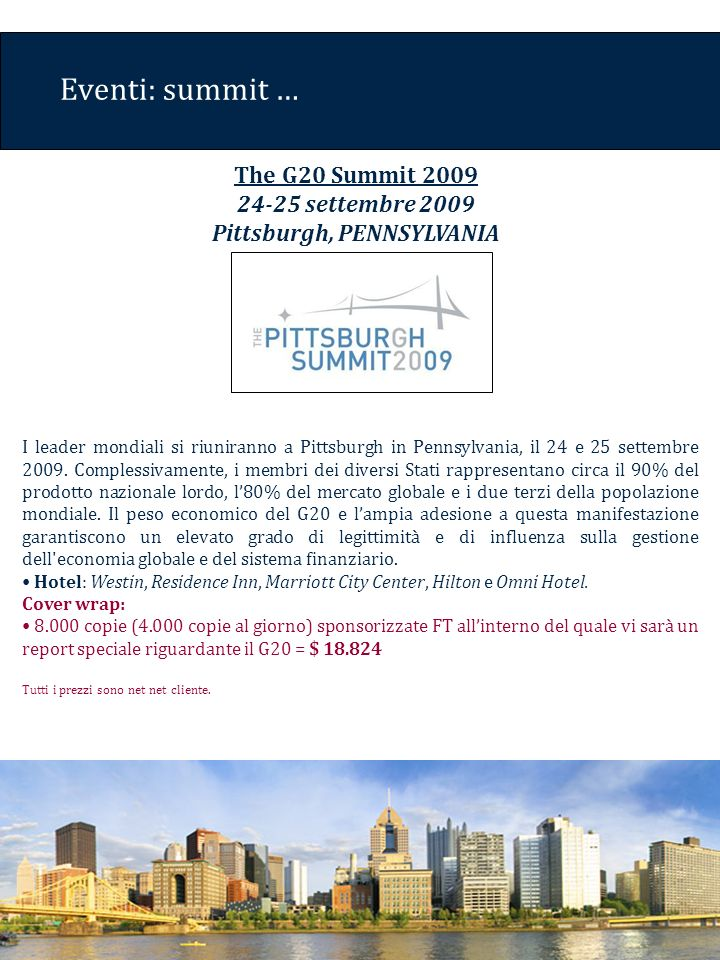 Eventi: summit … I leader mondiali si riuniranno a Pittsburgh in Pennsylvania, il 24 e 25 settembre 2009.