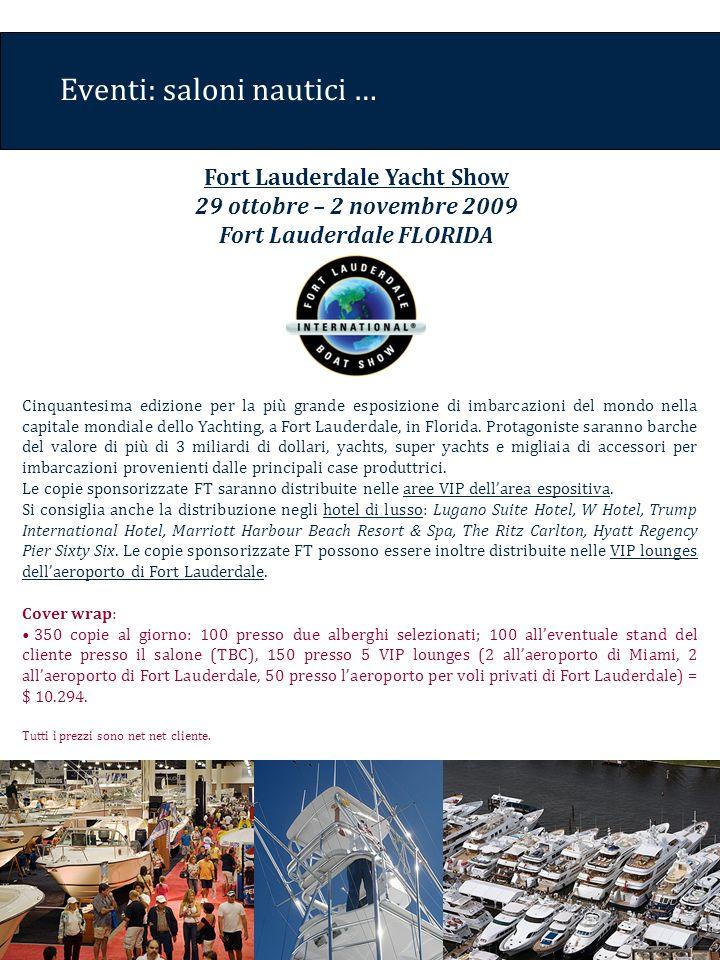 Eventi: saloni nautici … Fort Lauderdale Yacht Show 29 ottobre – 2 novembre 2009 Fort Lauderdale FLORIDA Cinquantesima edizione per la più grande esposizione di imbarcazioni del mondo nella capitale mondiale dello Yachting, a Fort Lauderdale, in Florida.
