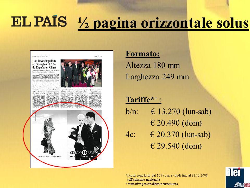 ½ pagina orizzontale solus Formato: Altezza 180 mm Larghezza 249 mm Tariffe* + : b/n: 13.270 (lun-sab) 20.490 (dom) 4c: 20.370 (lun-sab) 29.540 (dom) *I costi sono lordi del 10 % c.a.