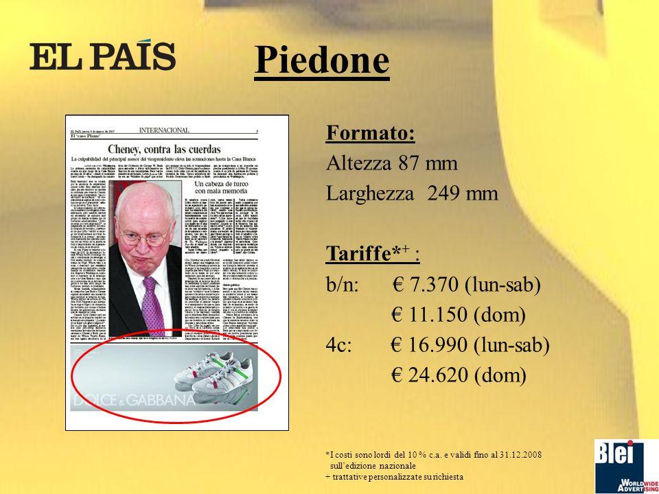 Piedone Formato: Altezza 87 mm Larghezza 249 mm Tariffe* + : b/n: 7.370 (lun-sab) 11.150 (dom) 4c: 16.990 (lun-sab) 24.620 (dom) *I costi sono lordi del 10 % c.a.