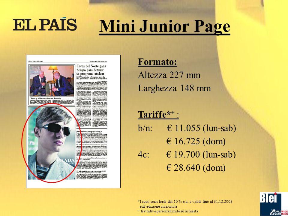 Mini Junior Page Formato: Altezza 227 mm Larghezza 148 mm Tariffe* + : b/n: 11.055 (lun-sab) 16.725 (dom) 4c: 19.700 (lun-sab) 28.640 (dom) *I costi sono lordi del 10 % c.a.