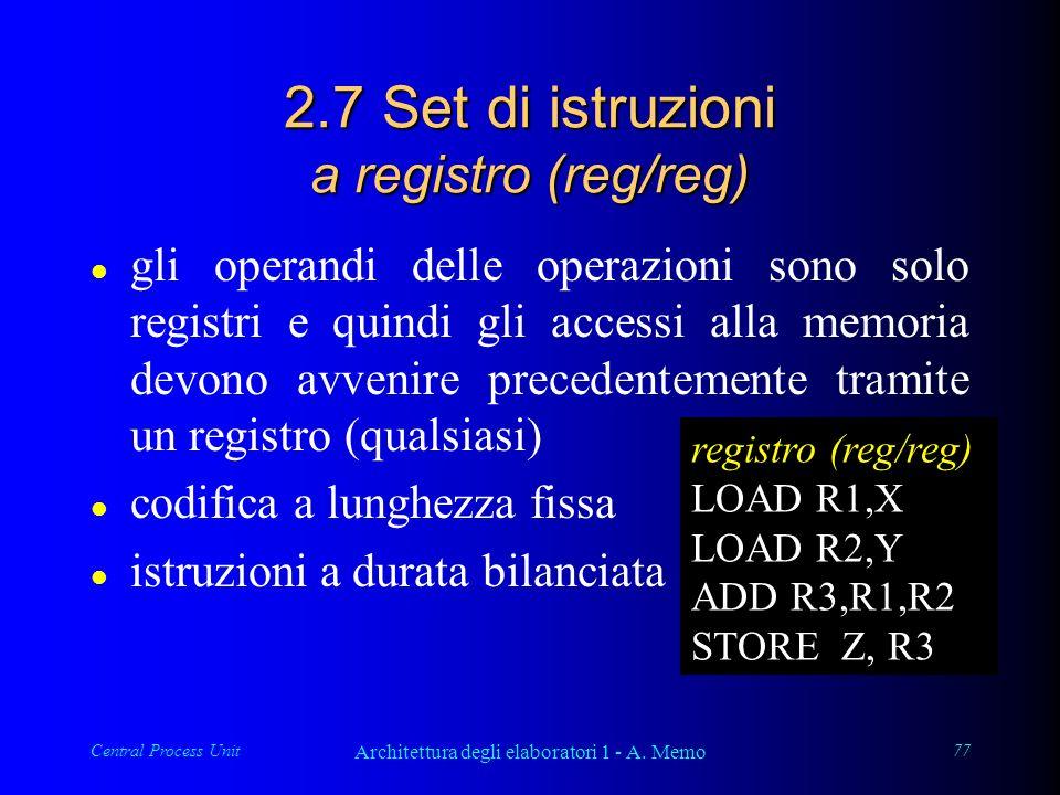 Central Process Unit Architettura degli elaboratori 1 - A. Memo 77 2.7 Set di istruzioni a registro (reg/reg) l gli operandi delle operazioni sono sol