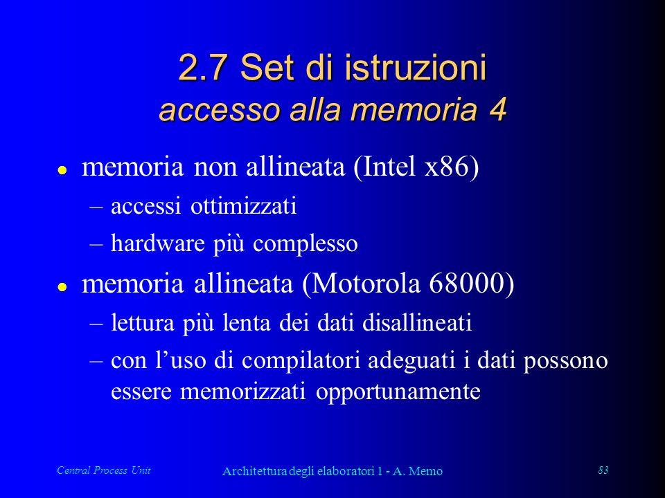 Central Process Unit Architettura degli elaboratori 1 - A. Memo 83 2.7 Set di istruzioni accesso alla memoria 4 l memoria non allineata (Intel x86) –a