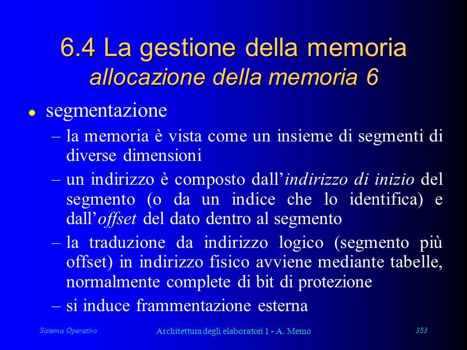 Sistema Operativo Architettura degli elaboratori 1 - A. Memo 383 6.4 La gestione della memoria allocazione della memoria 6 l segmentazione –la memoria