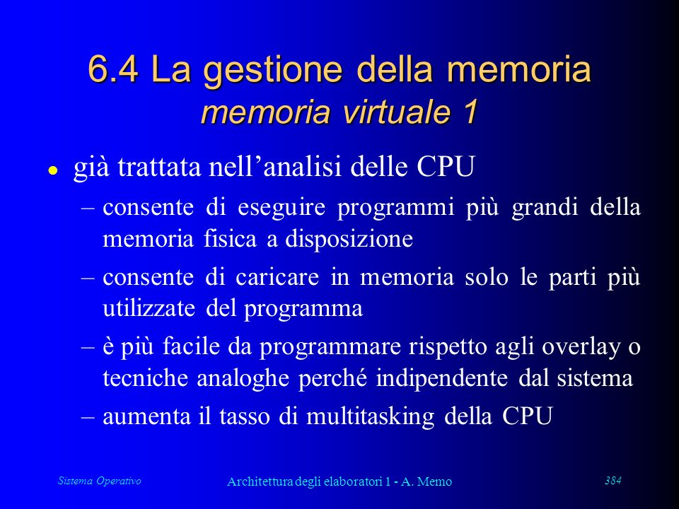 Sistema Operativo Architettura degli elaboratori 1 - A. Memo 384 6.4 La gestione della memoria memoria virtuale 1 l già trattata nellanalisi delle CPU