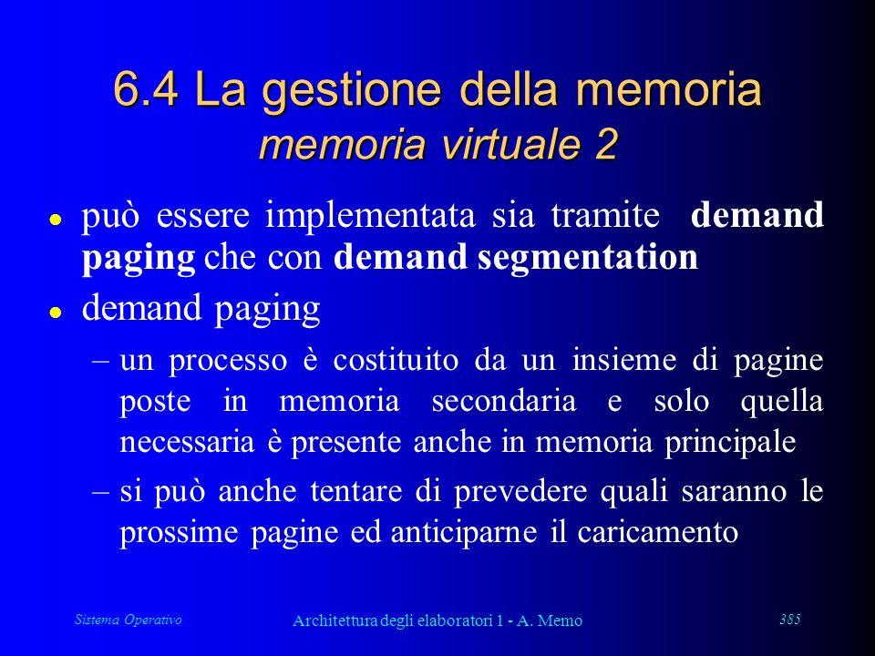 Sistema Operativo Architettura degli elaboratori 1 - A. Memo 385 6.4 La gestione della memoria memoria virtuale 2 l può essere implementata sia tramit