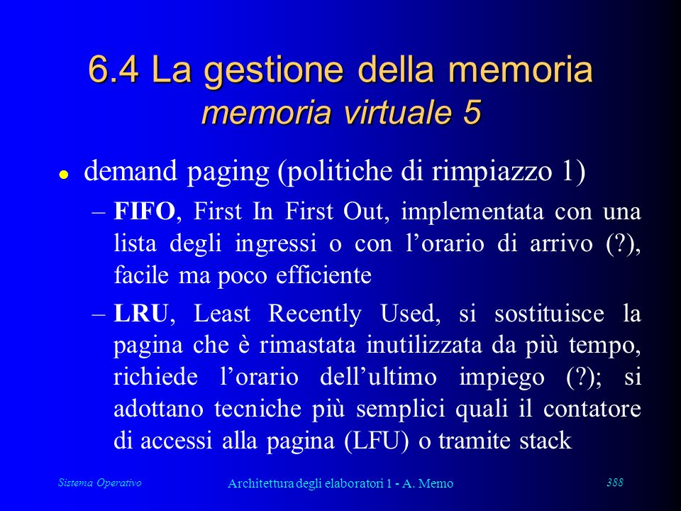 Sistema Operativo Architettura degli elaboratori 1 - A. Memo 388 6.4 La gestione della memoria memoria virtuale 5 l demand paging (politiche di rimpia