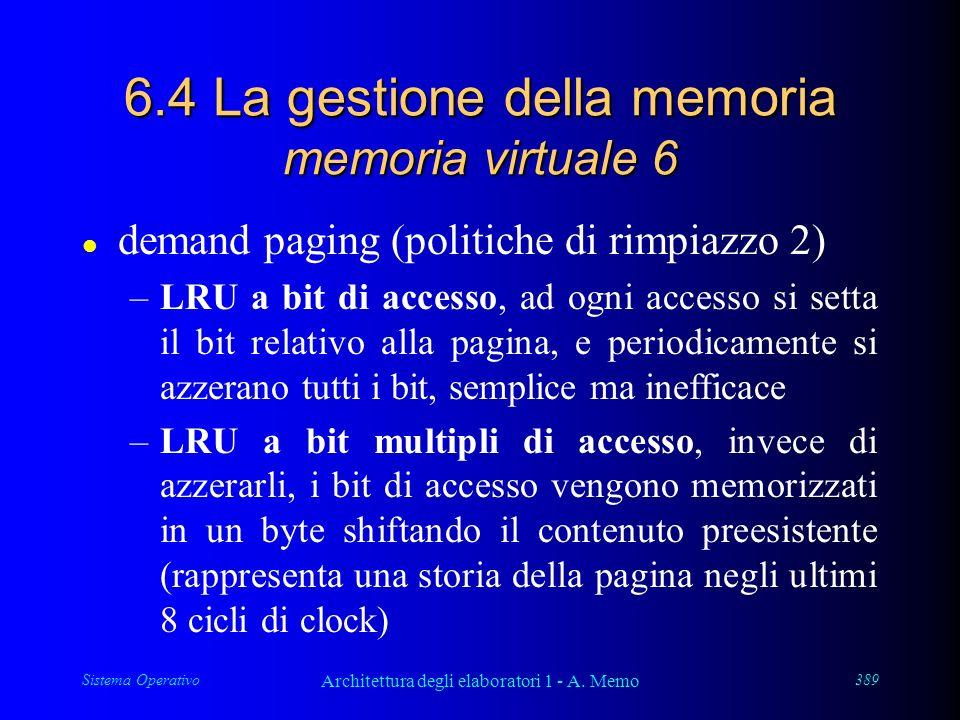 Sistema Operativo Architettura degli elaboratori 1 - A. Memo 389 6.4 La gestione della memoria memoria virtuale 6 l demand paging (politiche di rimpia