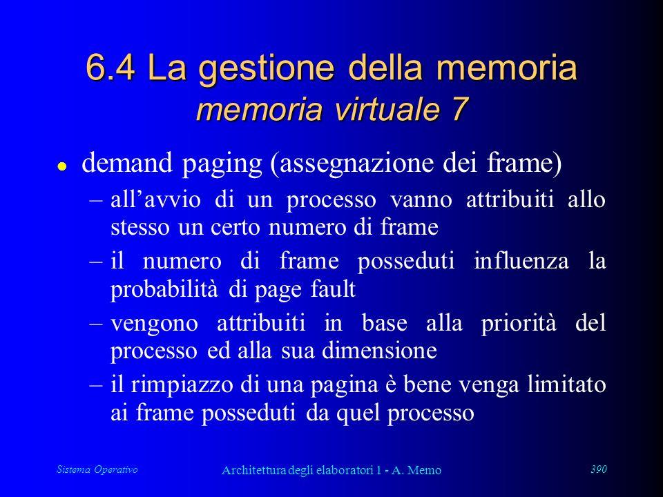 Sistema Operativo Architettura degli elaboratori 1 - A. Memo 390 6.4 La gestione della memoria memoria virtuale 7 l demand paging (assegnazione dei fr