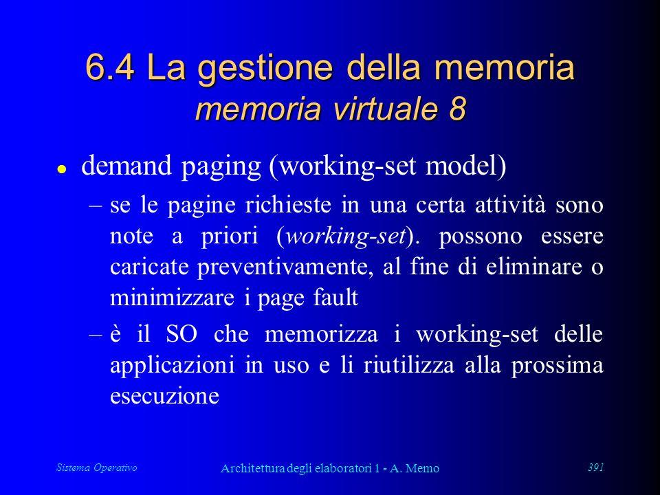 Sistema Operativo Architettura degli elaboratori 1 - A. Memo 391 6.4 La gestione della memoria memoria virtuale 8 l demand paging (working-set model)