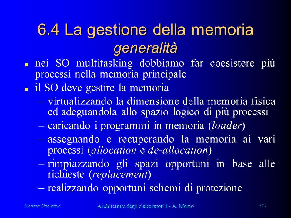 Sistema Operativo Architettura degli elaboratori 1 - A. Memo 374 6.4 La gestione della memoria generalità l nei SO multitasking dobbiamo far coesister