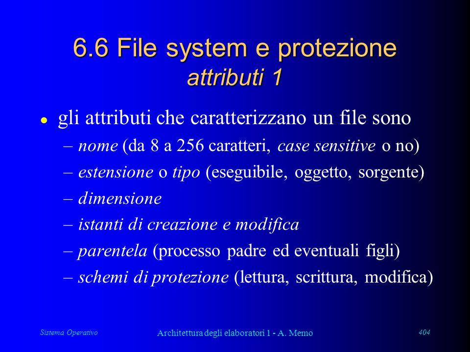 Sistema Operativo Architettura degli elaboratori 1 - A. Memo 404 6.6 File system e protezione attributi 1 l gli attributi che caratterizzano un file s