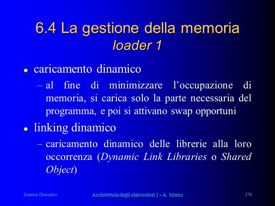 Sistema Operativo Architettura degli elaboratori 1 - A. Memo 376 6.4 La gestione della memoria loader 1 l caricamento dinamico –al fine di minimizzare