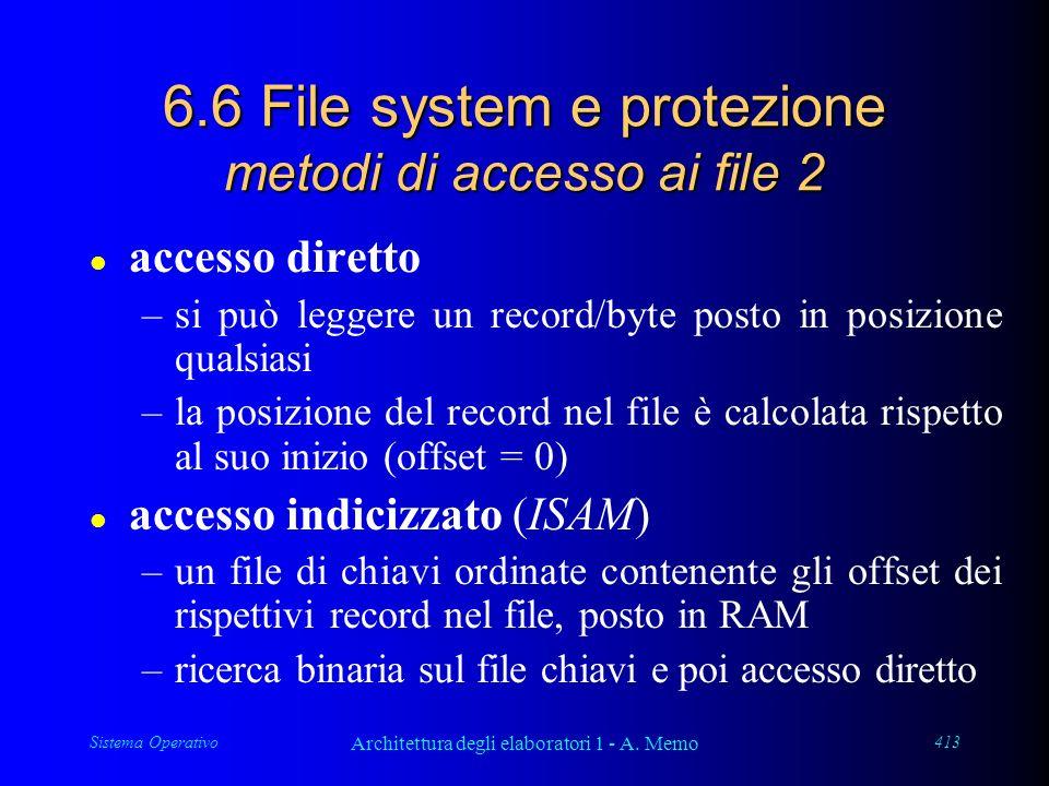 Sistema Operativo Architettura degli elaboratori 1 - A. Memo 413 6.6 File system e protezione metodi di accesso ai file 2 l accesso diretto –si può le