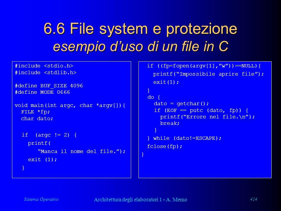 Sistema Operativo Architettura degli elaboratori 1 - A. Memo 414 6.6 File system e protezione esempio duso di un file in C #include #define BUF_SIZE 4