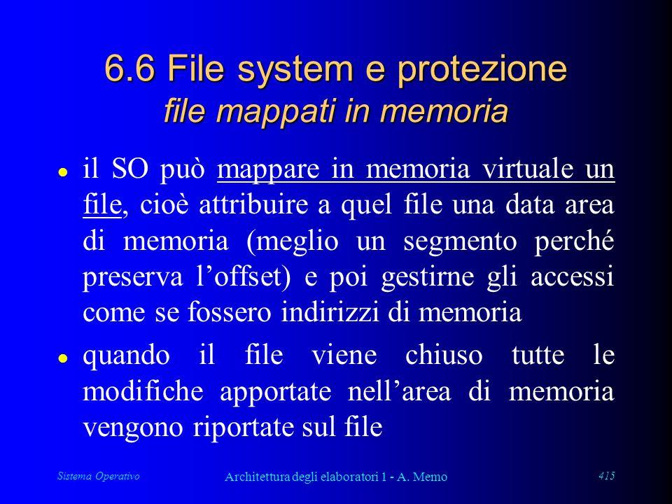 Sistema Operativo Architettura degli elaboratori 1 - A. Memo 415 6.6 File system e protezione file mappati in memoria l il SO può mappare in memoria v