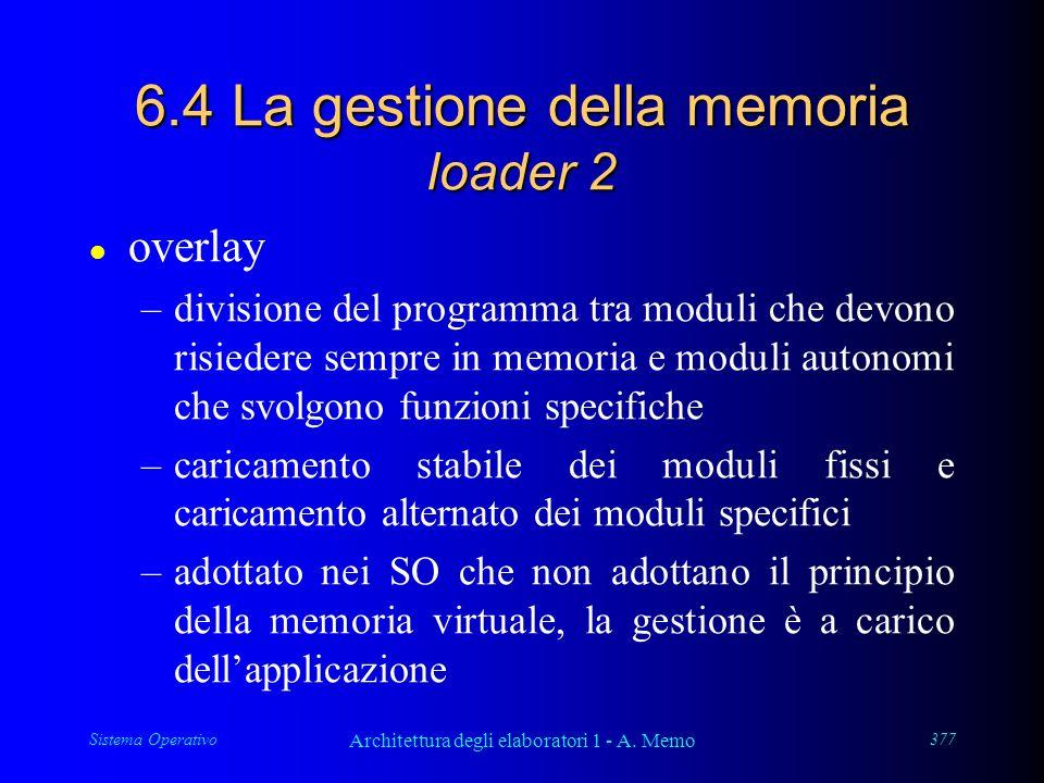 Sistema Operativo Architettura degli elaboratori 1 - A. Memo 377 6.4 La gestione della memoria loader 2 l overlay –divisione del programma tra moduli