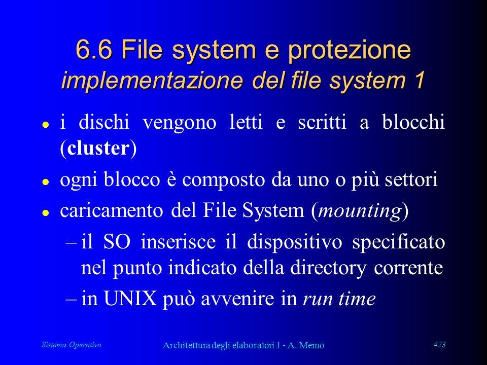 Sistema Operativo Architettura degli elaboratori 1 - A. Memo 423 6.6 File system e protezione implementazione del file system 1 l i dischi vengono let