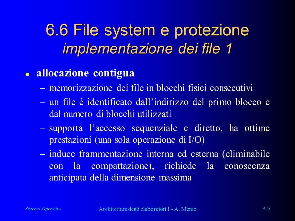 Sistema Operativo Architettura degli elaboratori 1 - A. Memo 425 6.6 File system e protezione implementazione dei file 1 l allocazione contigua –memor