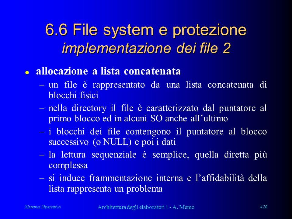 Sistema Operativo Architettura degli elaboratori 1 - A. Memo 426 6.6 File system e protezione implementazione dei file 2 l allocazione a lista concate