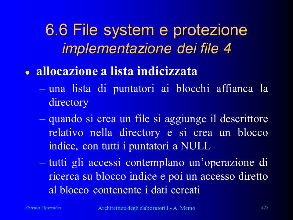 Sistema Operativo Architettura degli elaboratori 1 - A. Memo 428 6.6 File system e protezione implementazione dei file 4 l allocazione a lista indiciz