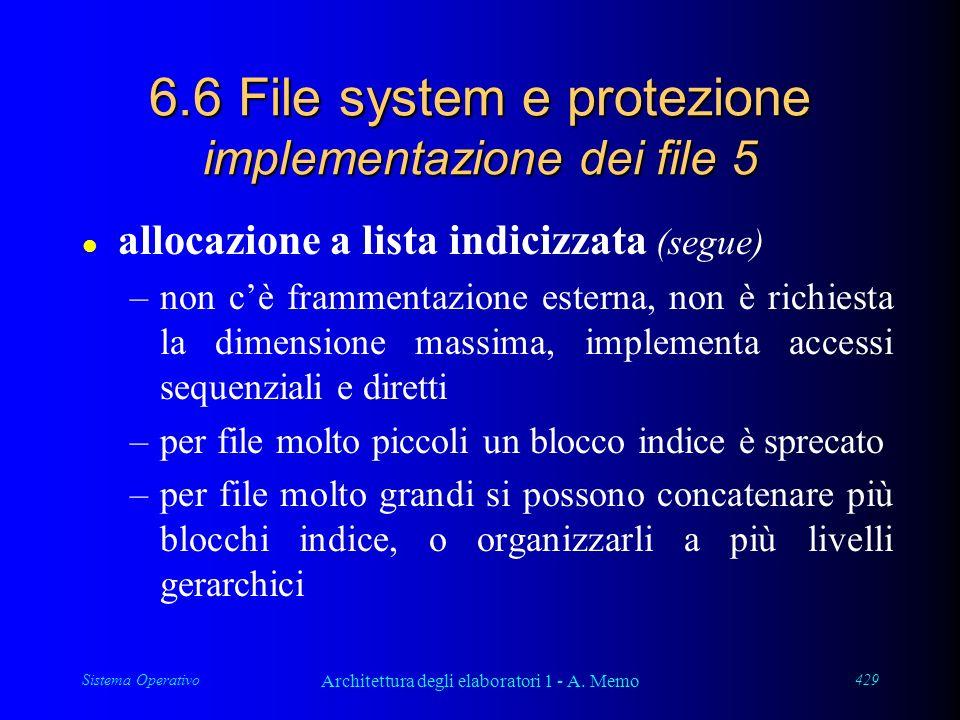 Sistema Operativo Architettura degli elaboratori 1 - A. Memo 429 6.6 File system e protezione implementazione dei file 5 l allocazione a lista indiciz