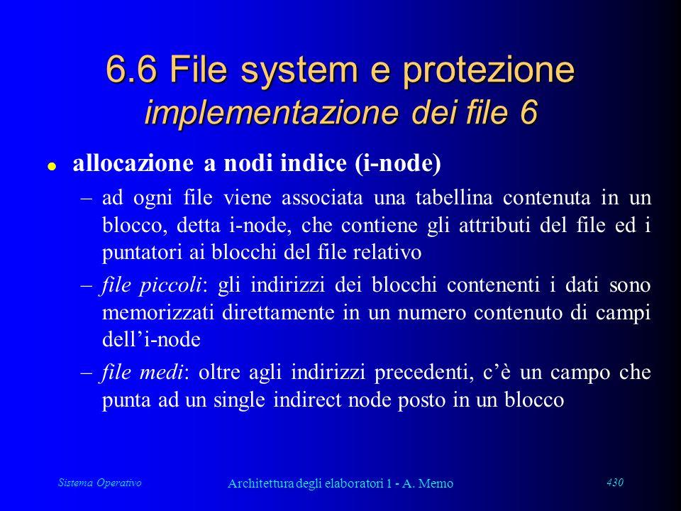 Sistema Operativo Architettura degli elaboratori 1 - A. Memo 430 6.6 File system e protezione implementazione dei file 6 l allocazione a nodi indice (