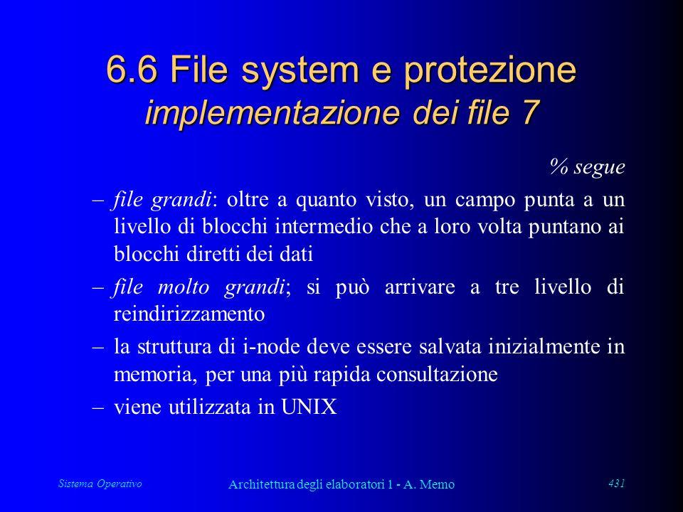 Sistema Operativo Architettura degli elaboratori 1 - A. Memo 431 6.6 File system e protezione implementazione dei file 7 % segue –file grandi: oltre a