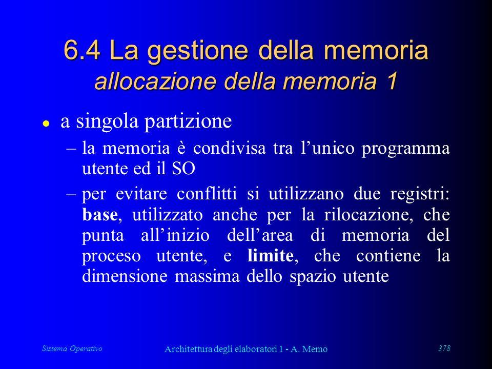 Sistema Operativo Architettura degli elaboratori 1 - A. Memo 378 6.4 La gestione della memoria allocazione della memoria 1 l a singola partizione –la