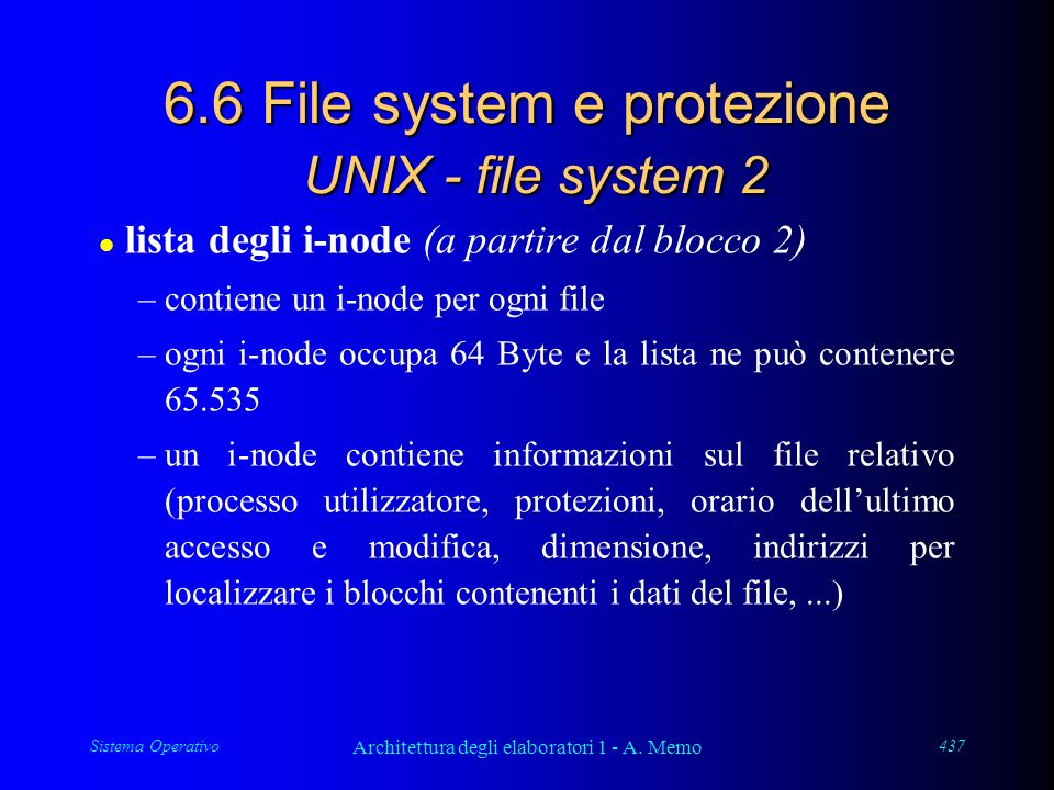 Sistema Operativo Architettura degli elaboratori 1 - A. Memo 437 6.6 File system e protezione UNIX - file system 2 l lista degli i-node (a partire dal