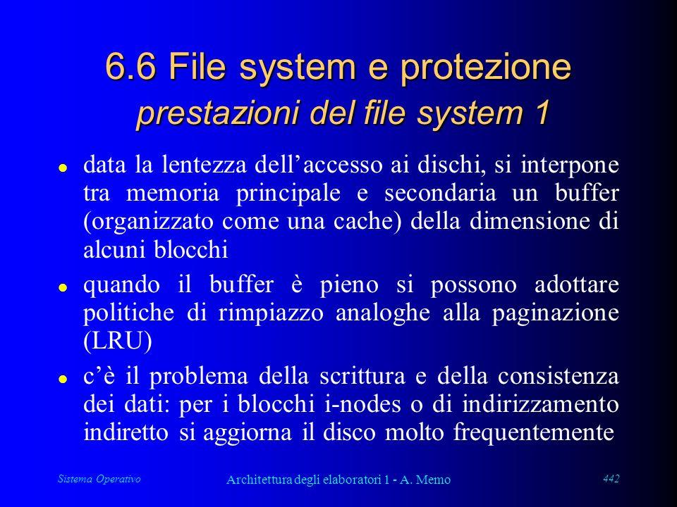 Sistema Operativo Architettura degli elaboratori 1 - A. Memo 442 6.6 File system e protezione prestazioni del file system 1 l data la lentezza dellacc
