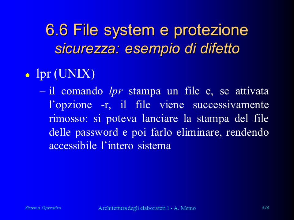 Sistema Operativo Architettura degli elaboratori 1 - A. Memo 446 6.6 File system e protezione sicurezza: esempio di difetto l lpr (UNIX) –il comando l