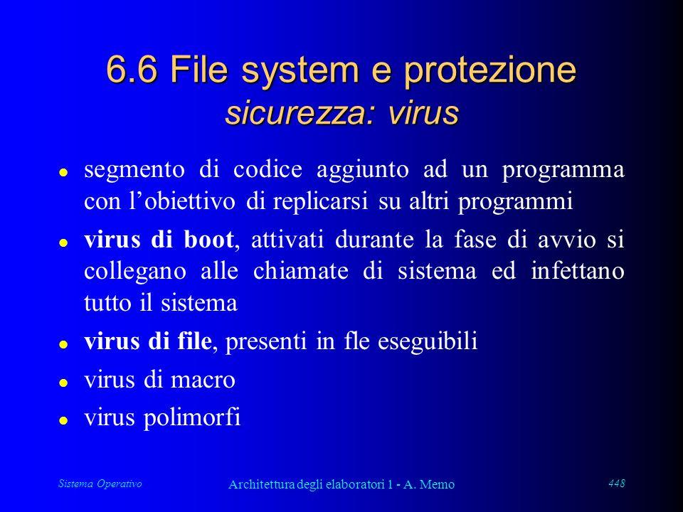 Sistema Operativo Architettura degli elaboratori 1 - A. Memo 448 6.6 File system e protezione sicurezza: virus l segmento di codice aggiunto ad un pro