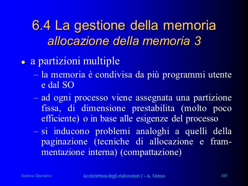 Sistema Operativo Architettura degli elaboratori 1 - A. Memo 380 6.4 La gestione della memoria allocazione della memoria 3 l a partizioni multiple –la