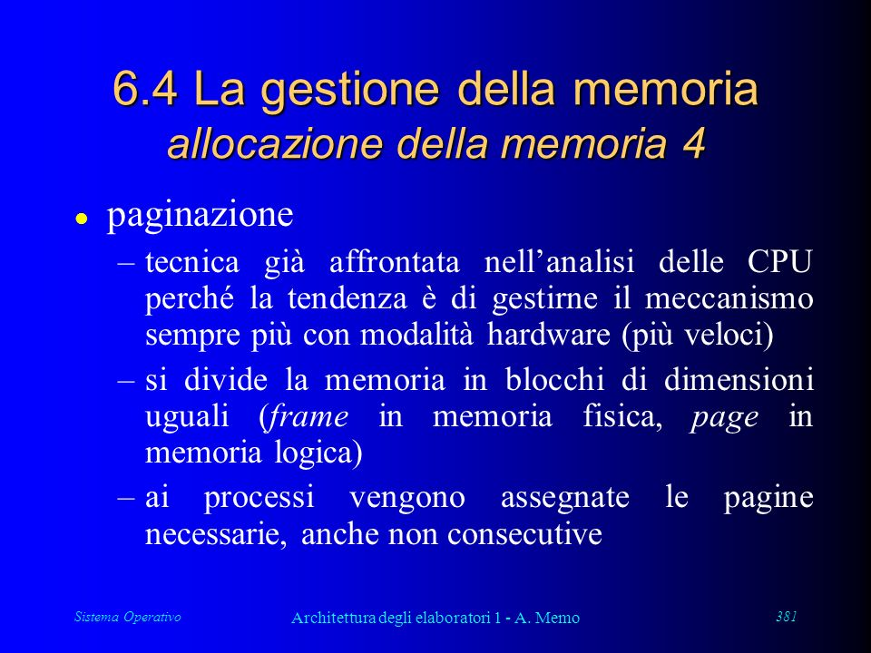 Sistema Operativo Architettura degli elaboratori 1 - A. Memo 381 6.4 La gestione della memoria allocazione della memoria 4 l paginazione –tecnica già