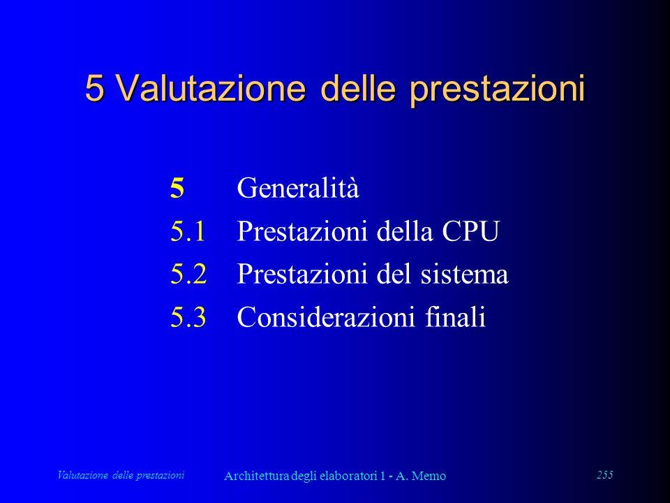Valutazione delle prestazioni Architettura degli elaboratori 1 - A. Memo 255 5 Valutazione delle prestazioni 5Generalità 5.1Prestazioni della CPU 5.2P