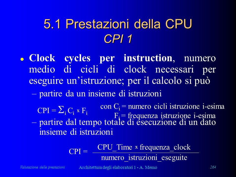 Valutazione delle prestazioni Architettura degli elaboratori 1 - A. Memo 264 5.1 Prestazioni della CPU CPI 1 l Clock cycles per instruction, numero me